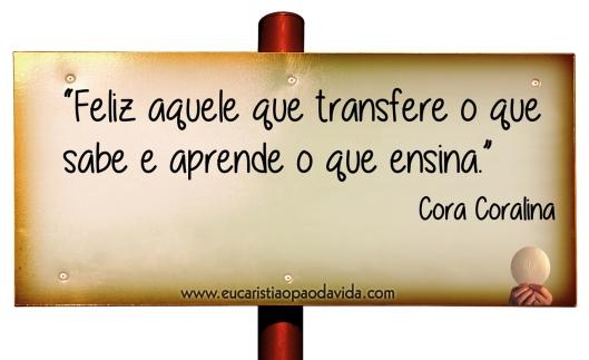 Feliz Aquele Que Transfere O Que Sabe E Aprende O Que Ensina